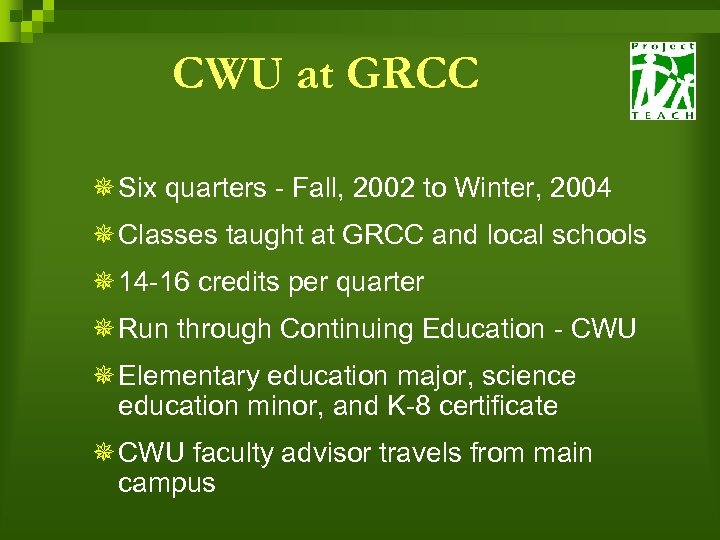 CWU at GRCC ¯ Six quarters - Fall, 2002 to Winter, 2004 ¯ Classes