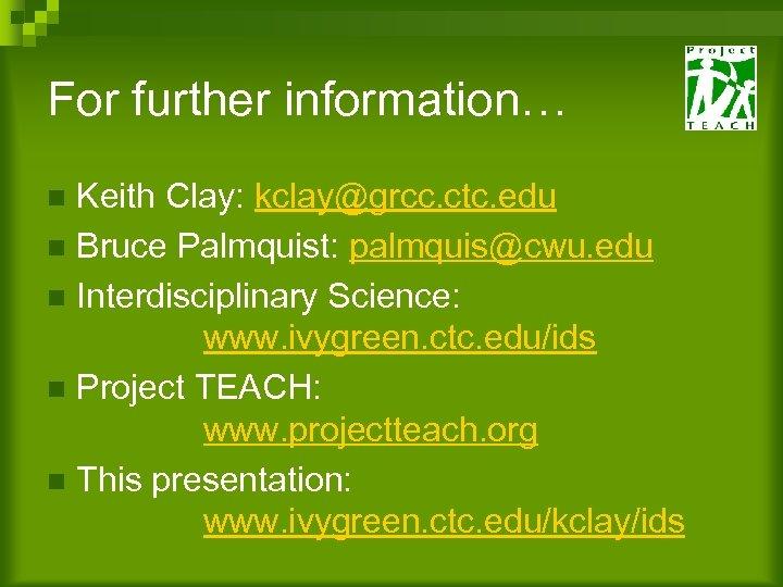 For further information… Keith Clay: kclay@grcc. ctc. edu n Bruce Palmquist: palmquis@cwu. edu n