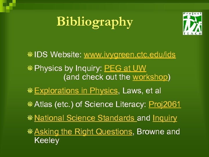 Bibliography ¯ IDS Website: www. ivygreen. ctc. edu/ids ¯ Physics by Inquiry: PEG at