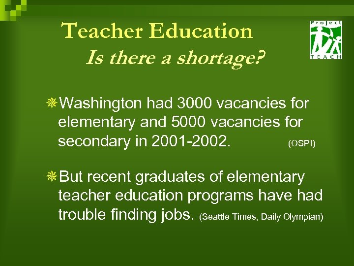 Teacher Education Is there a shortage? ¯Washington had 3000 vacancies for elementary and 5000