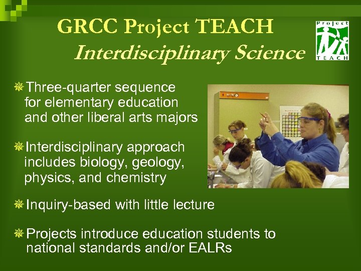 GRCC Project TEACH Interdisciplinary Science ¯Three-quarter sequence for elementary education and other liberal arts