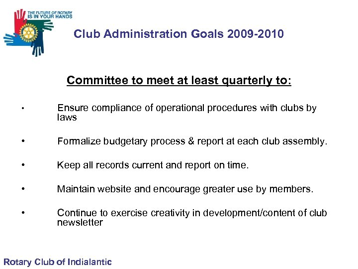 Club Administration Goals 2009 -2010 Committee to meet at least quarterly to: • Ensure