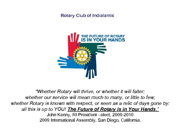 """Rotary Club of Indialantic """"Whether Rotary will thrive, or whether it will falter; whether"""