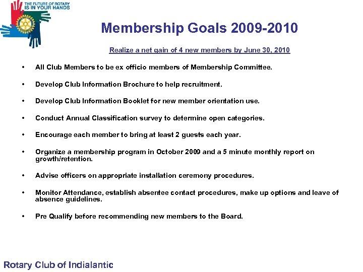 Membership Goals 2009 -2010 Realize a net gain of 4 new members by June