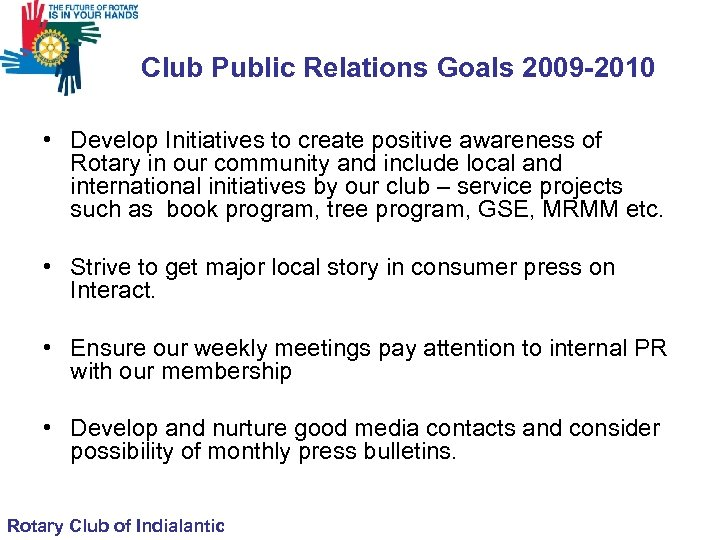 Club Public Relations Goals 2009 -2010 • Develop Initiatives to create positive awareness