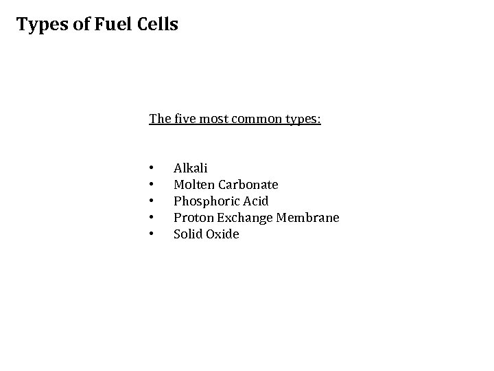 Types of Fuel Cells The five most common types: • • • Alkali Molten