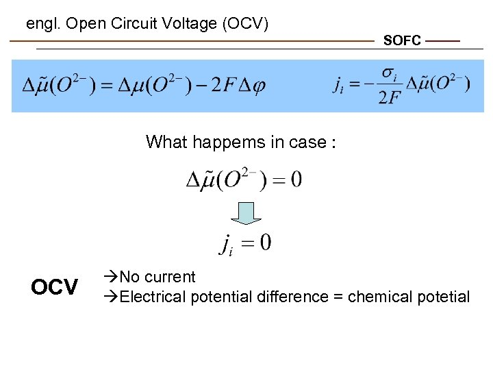 engl. Open Circuit Voltage (OCV) SOFC What happems in case : OCV No current