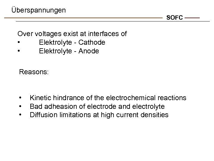 Überspannungen SOFC Over voltages exist at interfaces of • Elektrolyte - Cathode • Elektrolyte