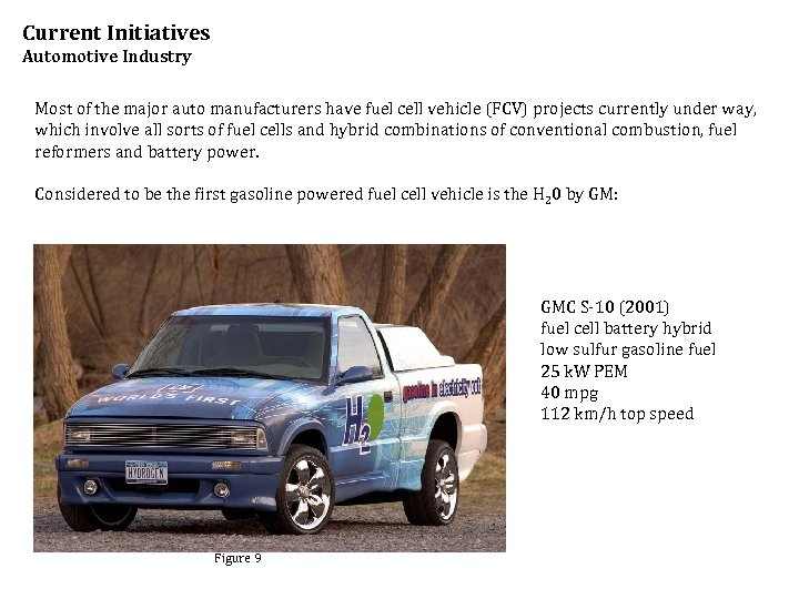 Current Initiatives Automotive Industry Most of the major auto manufacturers have fuel cell vehicle