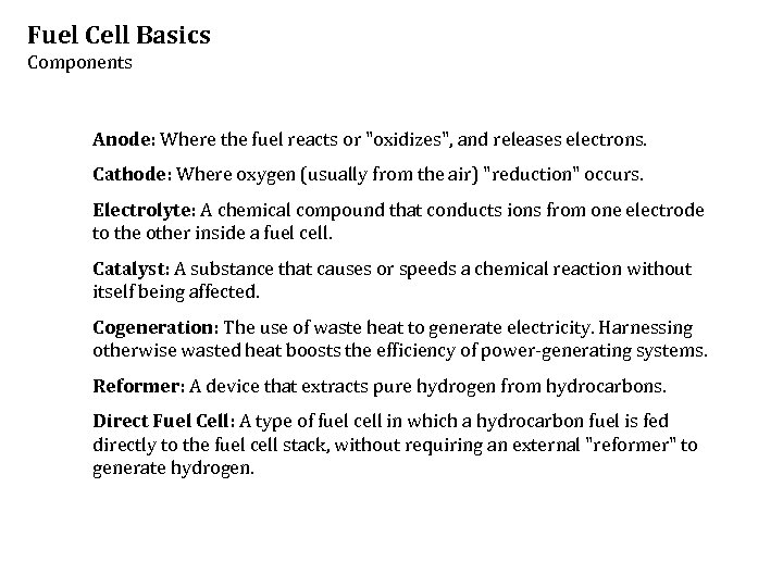 Fuel Cell Basics Components Anode: Where the fuel reacts or