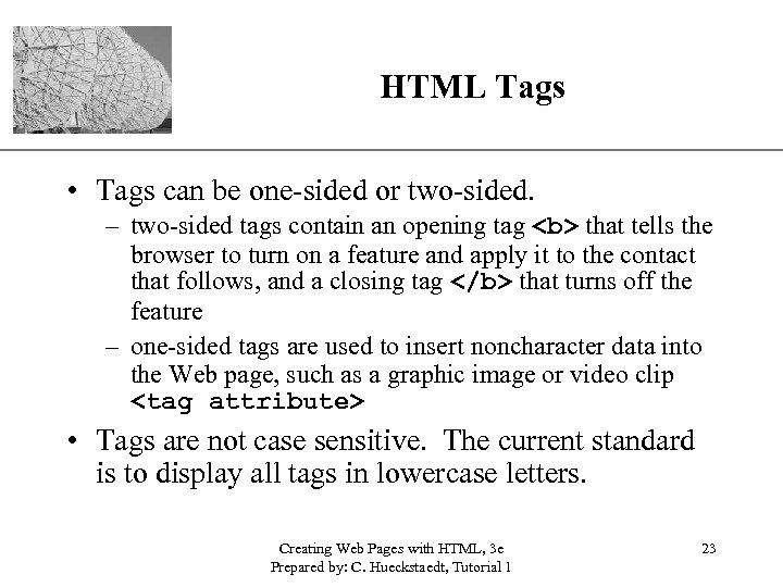 XP HTML Tags • Tags can be one-sided or two-sided. – two-sided tags contain