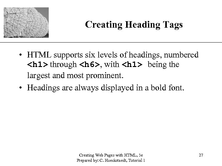 Creating Heading Tags XP • HTML supports six levels of headings, numbered <h 1>