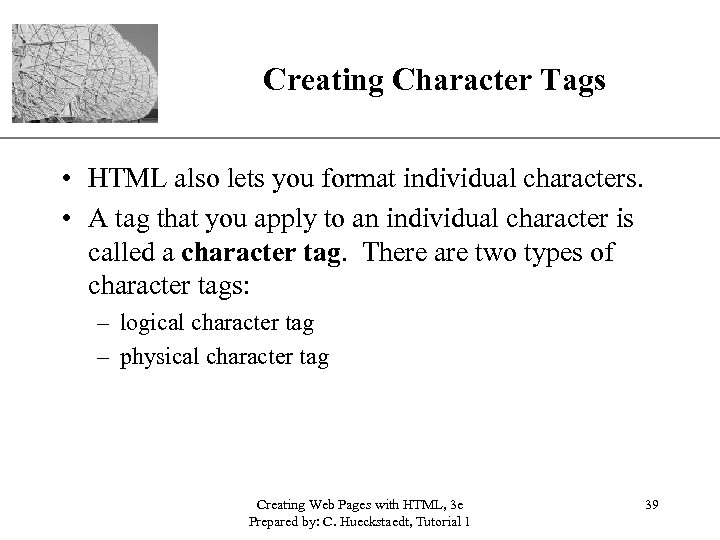 Creating Character Tags XP • HTML also lets you format individual characters. • A