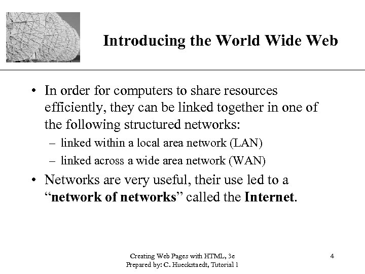 XP Introducing the World Wide Web • In order for computers to share resources