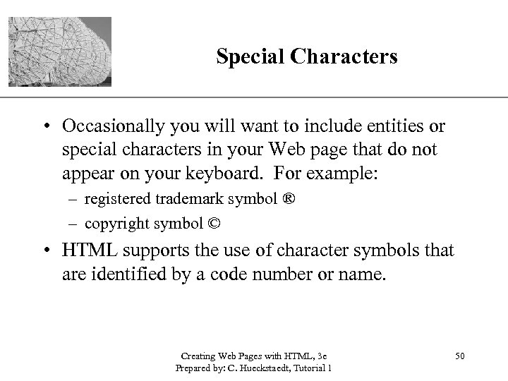 Special Characters XP • Occasionally you will want to include entities or special characters