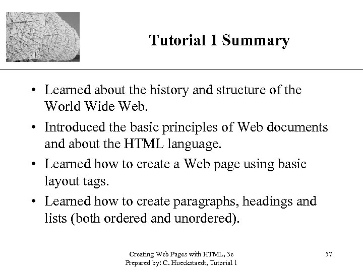 XP Tutorial 1 Summary • Learned about the history and structure of the World