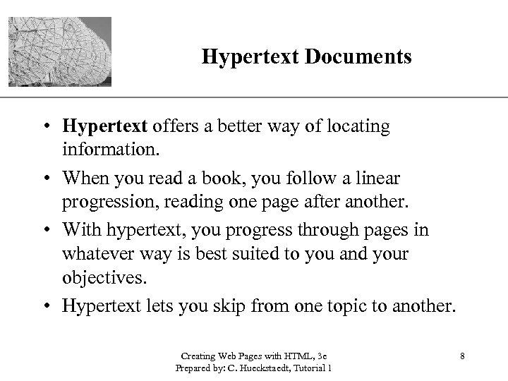 Hypertext Documents XP • Hypertext offers a better way of locating information. • When