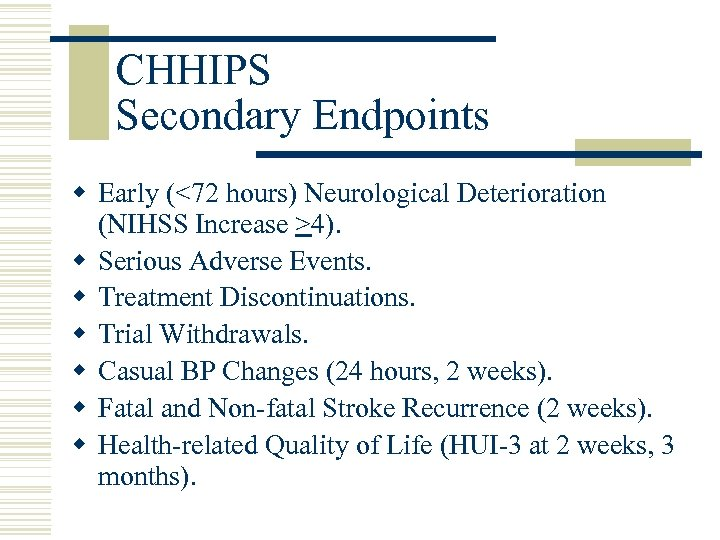 CHHIPS Secondary Endpoints w Early (<72 hours) Neurological Deterioration (NIHSS Increase >4). w Serious