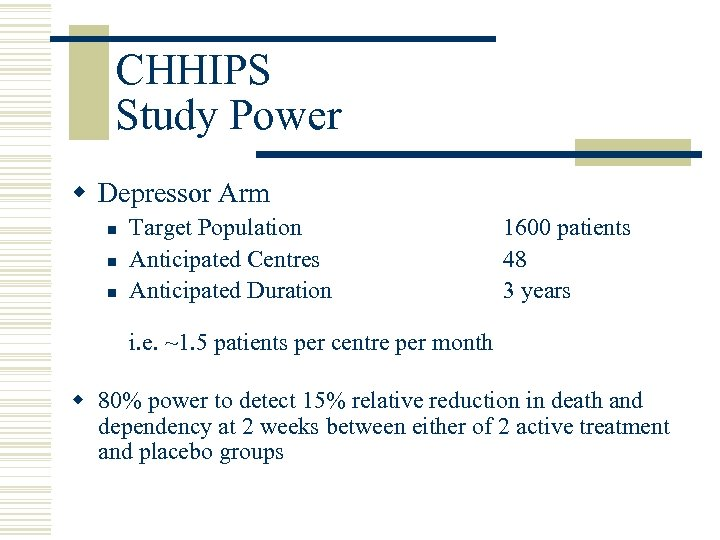 CHHIPS Study Power w Depressor Arm n n n Target Population Anticipated Centres Anticipated