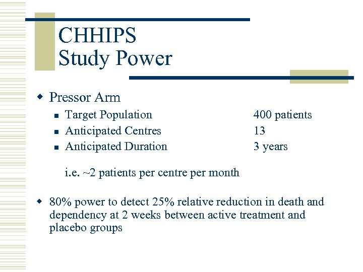 CHHIPS Study Power w Pressor Arm n n n Target Population Anticipated Centres Anticipated