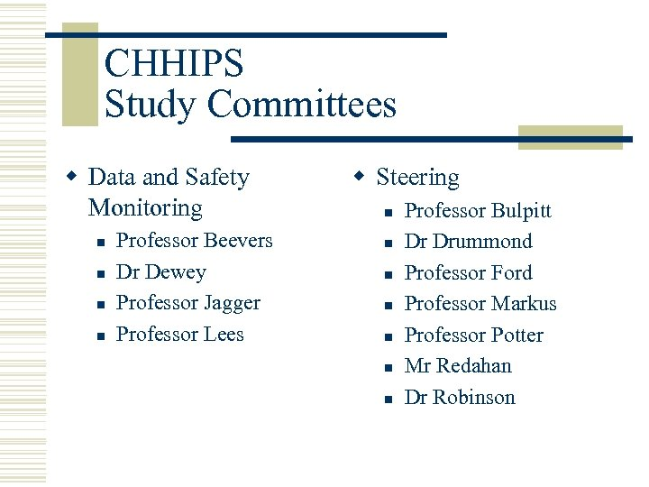CHHIPS Study Committees w Data and Safety Monitoring n n Professor Beevers Dr Dewey