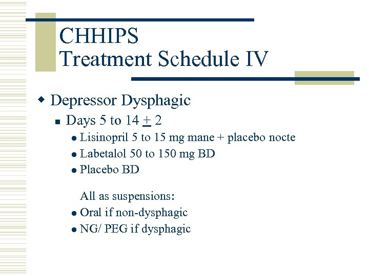 CHHIPS Treatment Schedule IV w Depressor Dysphagic n Days 5 to 14 + 2