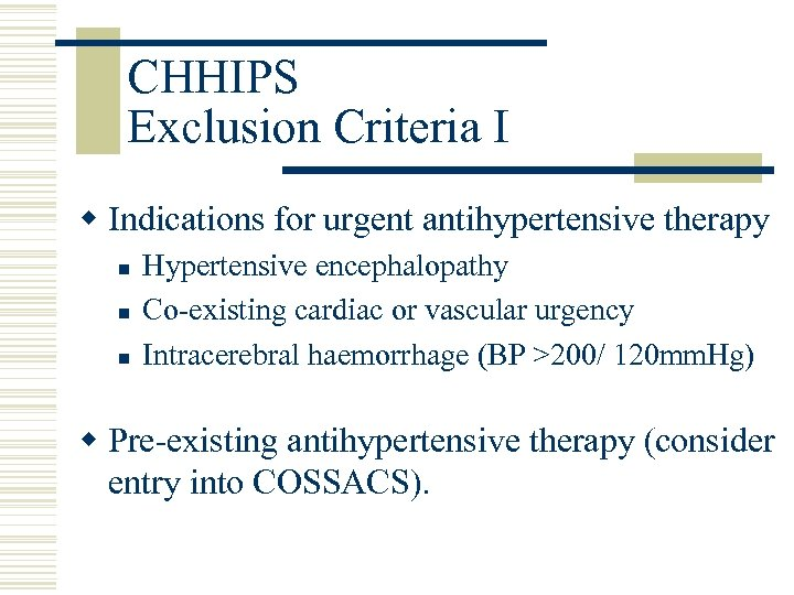CHHIPS Exclusion Criteria I w Indications for urgent antihypertensive therapy n n n Hypertensive