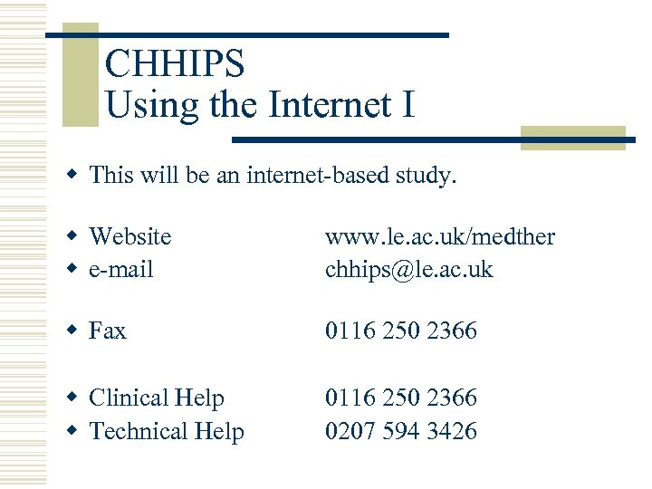 CHHIPS Using the Internet I w This will be an internet-based study. w Website
