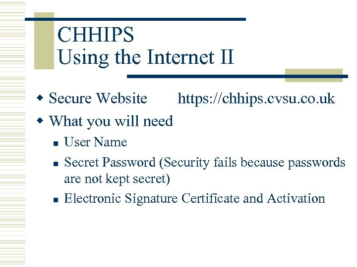 CHHIPS Using the Internet II w Secure Website https: //chhips. cvsu. co. uk w