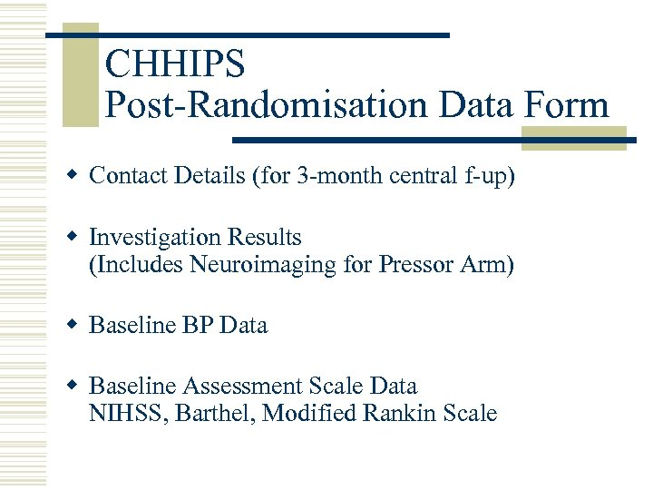 CHHIPS Post-Randomisation Data Form w Contact Details (for 3 -month central f-up) w Investigation