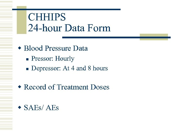CHHIPS 24 -hour Data Form w Blood Pressure Data n n Pressor: Hourly Depressor: