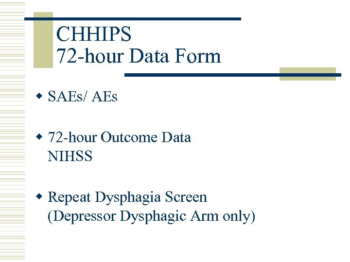 CHHIPS 72 -hour Data Form w SAEs/ AEs w 72 -hour Outcome Data NIHSS