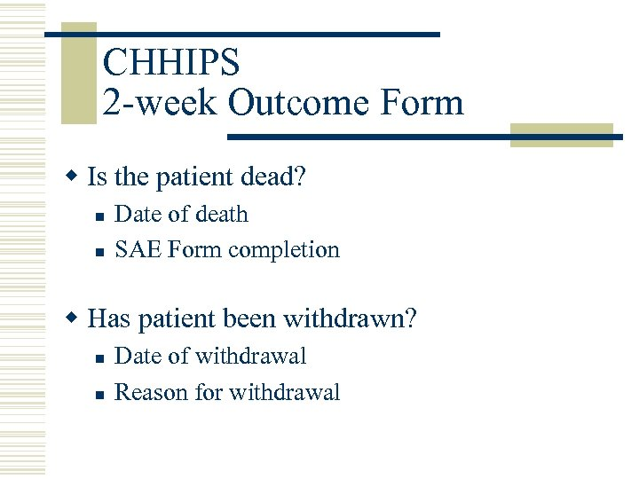 CHHIPS 2 -week Outcome Form w Is the patient dead? n n Date of