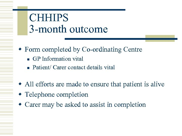 CHHIPS 3 -month outcome w Form completed by Co-ordinating Centre n n GP Information