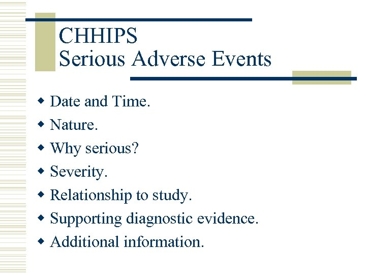 CHHIPS Serious Adverse Events w Date and Time. w Nature. w Why serious? w