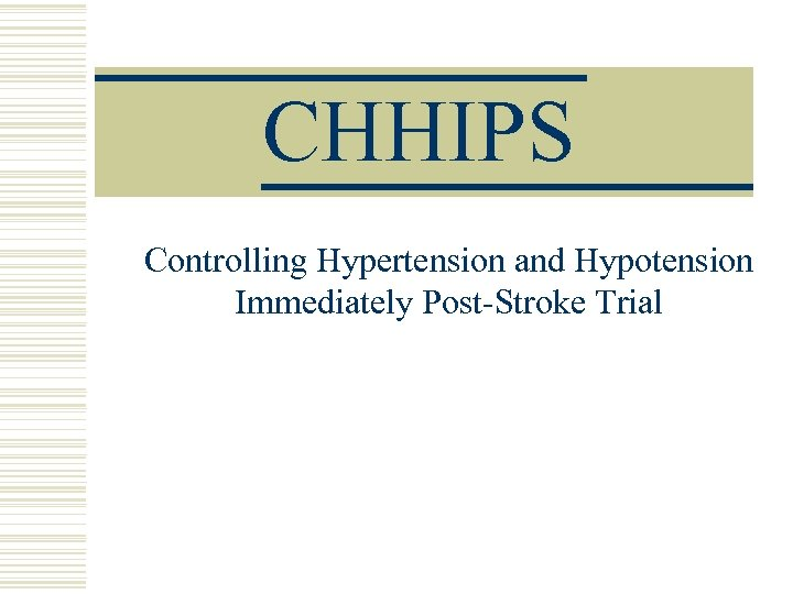 CHHIPS Controlling Hypertension and Hypotension Immediately Post-Stroke Trial