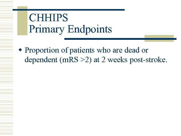 CHHIPS Primary Endpoints w Proportion of patients who are dead or dependent (m. RS