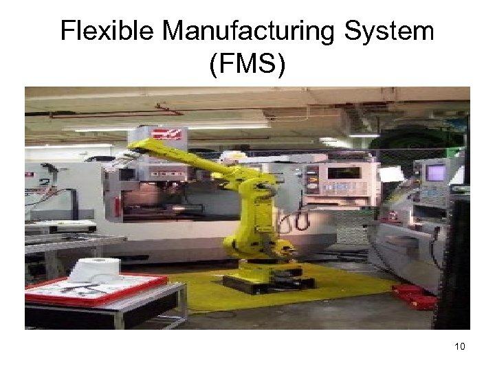Flexible Manufacturing System (FMS) 10