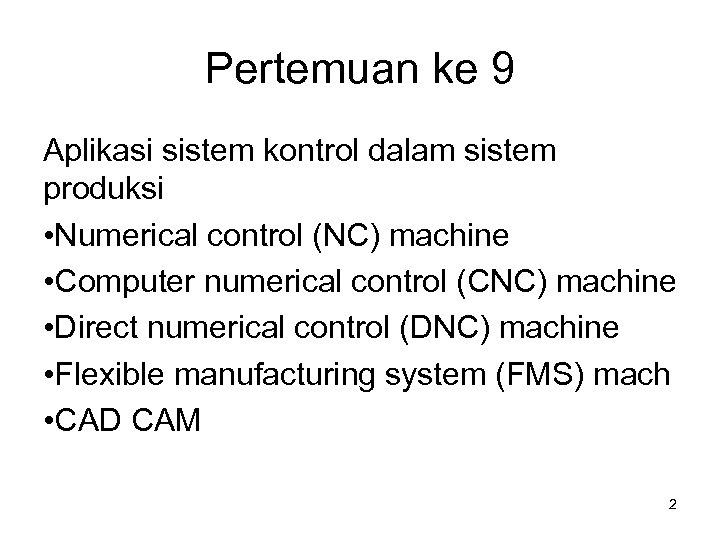 Pertemuan ke 9 Aplikasi sistem kontrol dalam sistem produksi • Numerical control (NC) machine