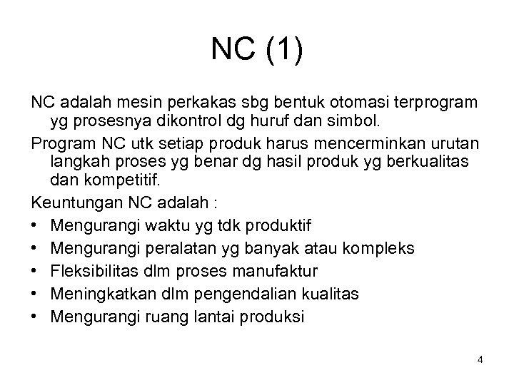 NC (1) NC adalah mesin perkakas sbg bentuk otomasi terprogram yg prosesnya dikontrol dg