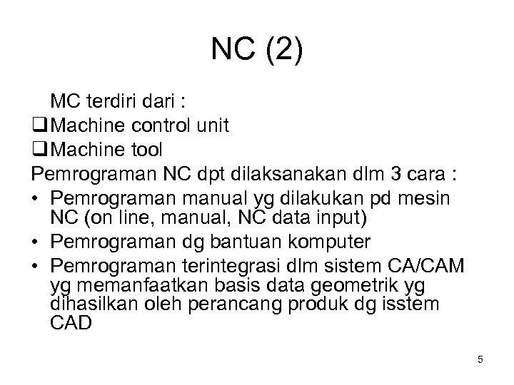 NC (2) MC terdiri dari : Machine control unit Machine tool Pemrograman NC dpt
