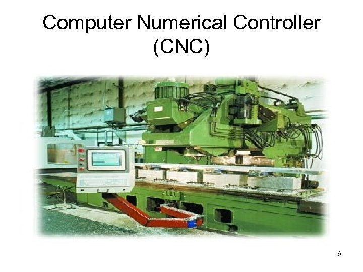 Computer Numerical Controller (CNC) 6