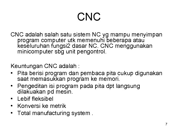 CNC adalah satu sistem NC yg mampu menyimpan program computer utk memenuhi beberapa atau