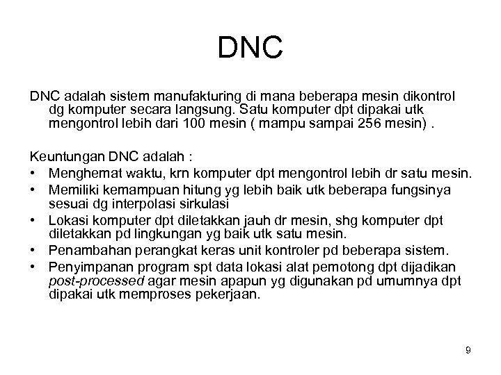 DNC adalah sistem manufakturing di mana beberapa mesin dikontrol dg komputer secara langsung. Satu