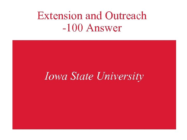 Extension and Outreach -100 Answer Iowa State University