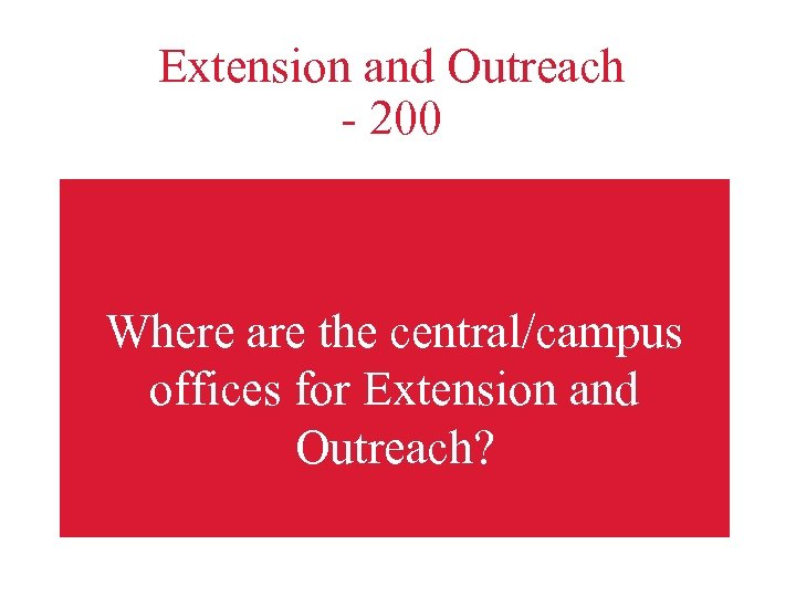 Extension and Outreach - 200 Where are the central/campus offices for Extension and Outreach?