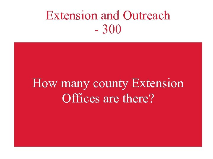 Extension and Outreach - 300 How many county Extension Offices are there?