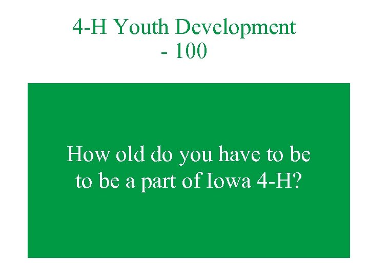 4 -H Youth Development - 100 How old do you have to be a
