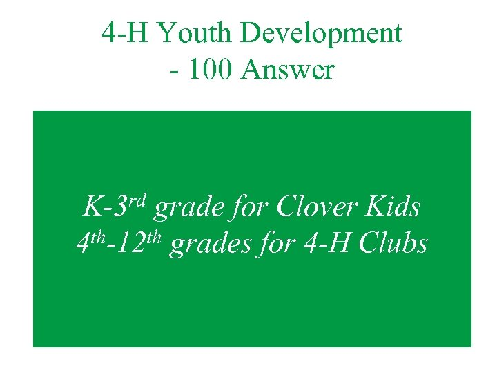 4 -H Youth Development - 100 Answer rd K-3 grade for Clover Kids th-12