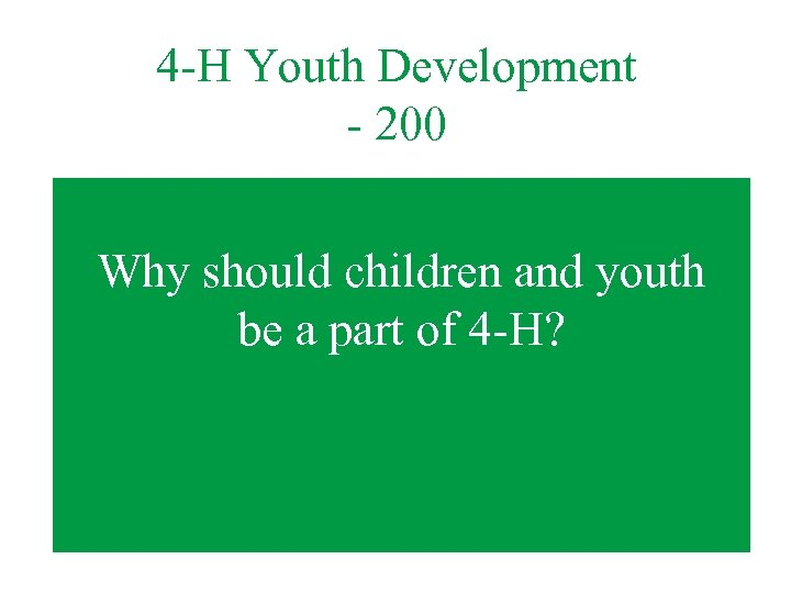 4 -H Youth Development - 200 Why should children and youth be a part